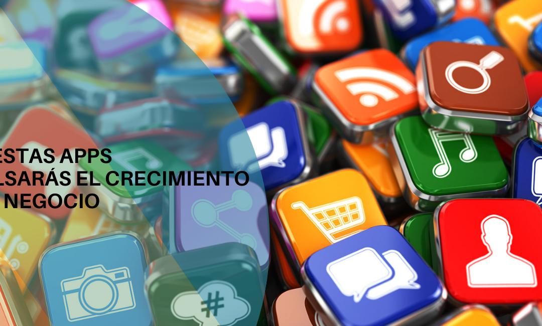 Con estas Apps impulsarás el crecimiento de tu negocio