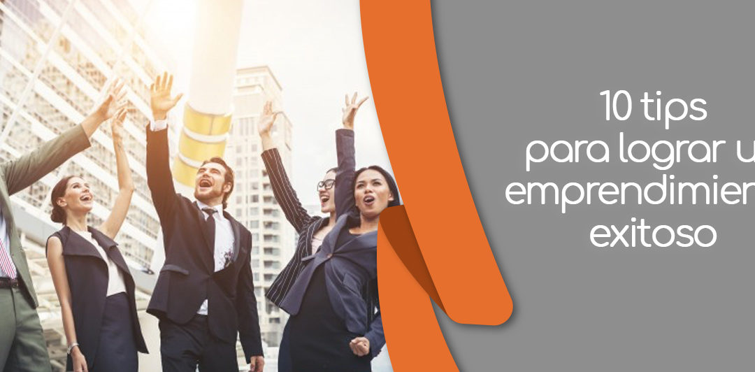 10 tips para lograr un emprendimiento exitoso